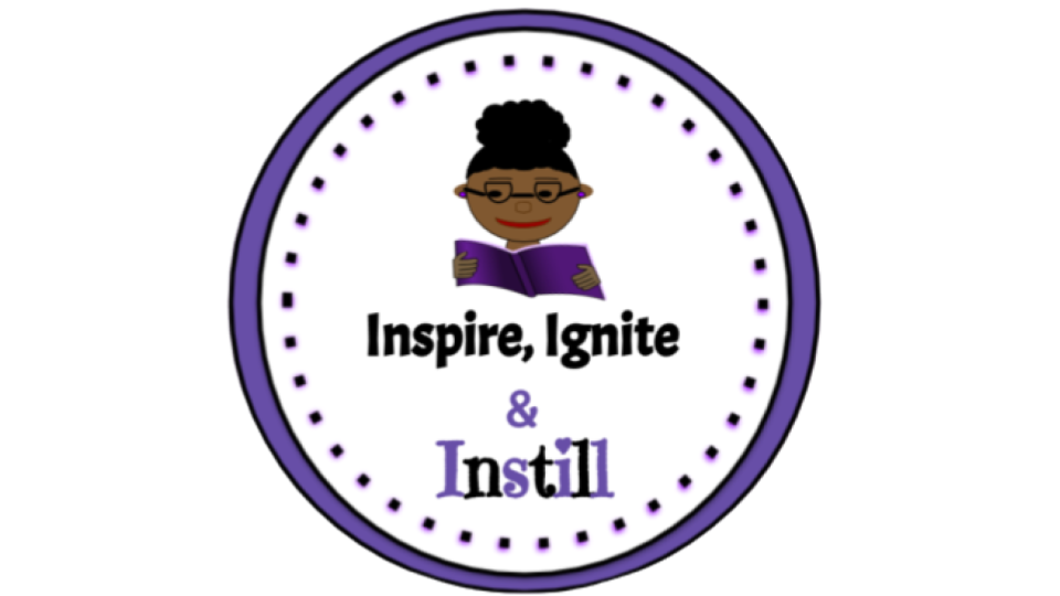 Inspire, Ignite, and Instill