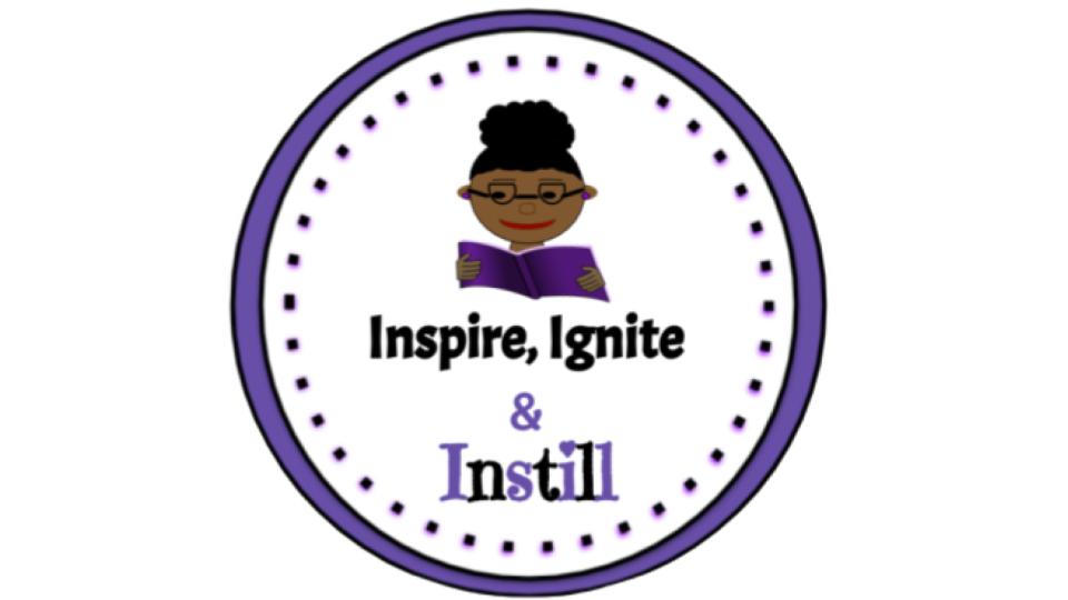 Inspire, Ignite, and Instill